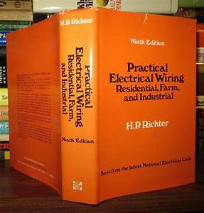 Practical Electrical Wiring Residential  Farm  And Industrial  9th Edition By H  P Richter