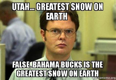 Utah Memes - utah greatest snow on earth false bahama bucks is the greatest snow on earth schrute facts