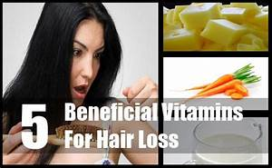 5 Beneficial Vitamins For Hair Loss Prevent Hair Loss