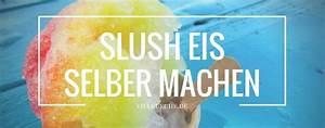 Brotbackautomat Ohne Loch : slush eis selber machen leckerer slushy f r zu hause so geht 39 s ~ Frokenaadalensverden.com Haus und Dekorationen