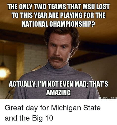 Michigan State Football Memes - the only two teams that msu lost to this year are playing for the national championship actually