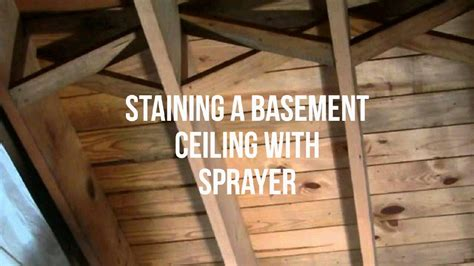 staining  basement ceiling youtube