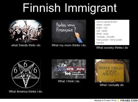 Finnish Memes - finnish immigrant meme generator what i do
