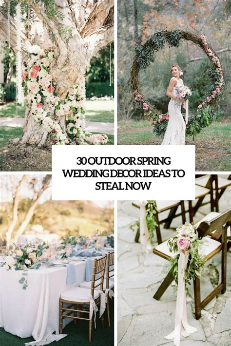 30 outdoor spring wedding d 233 cor ideas to steal now