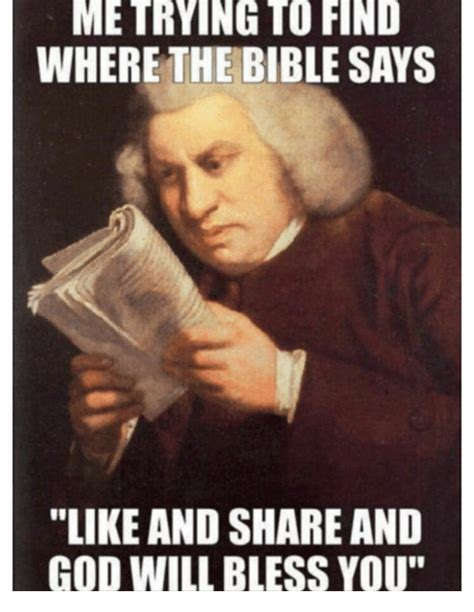 Bible Memes - me trying to find where the bible says like and share and god will bless you god meme on me me
