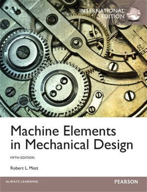 machine elements in mechanical design machine elements in mechanical design robert l mott