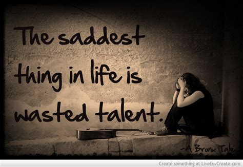 wasted talent quotes quotesgram