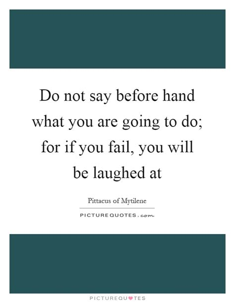 do not say before what you are going to do for if
