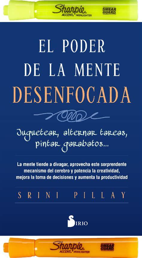 Y también este libro fue escrito por un escritor de libros que se. El Poder De La Mente Desenfocada, Srini Pillay + 2 Reslatado   Libros de autoayuda, Libros ...