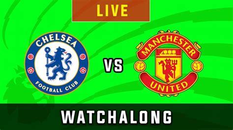 CHELSEA vs MAN UTD - Live Football Watchalong Reaction ...