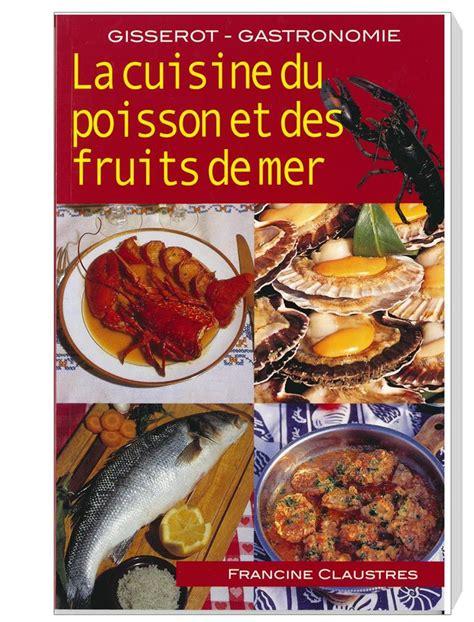 cuisine du poisson la cuisine du poisson et des fruits de mer tom press