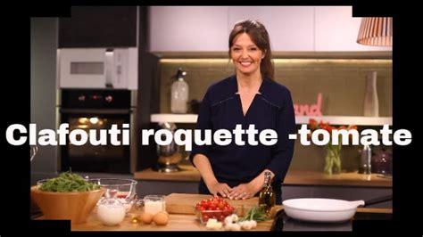 telematin recettes cuisine carinne teyssandier clafouti roquette tomates cerises les recettes bonheur de carinne teyssandier t 233 l 233 matin