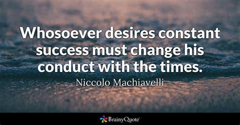 whosoever desires constant success  change  conduct