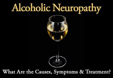 alcoholic neuropathy   symptoms  treatment