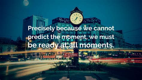 """We Predict The Key Looks For: C. S. Lewis Quote: """"Precisely Because We Cannot Predict"""