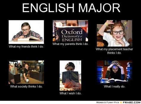 English Major Meme - english major what people think i do what i really do perception vs fact
