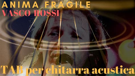 Anima Fragile Vasco Testo by Tab Completa Versione Originale Anima Fragile Vasco
