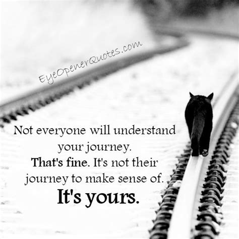 Not Everyone Will Understand Your Journey  Eye Opener Quotes