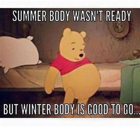 Body Meme - summer body wasn t ready but winter body is good to go body pinterest humor summer body