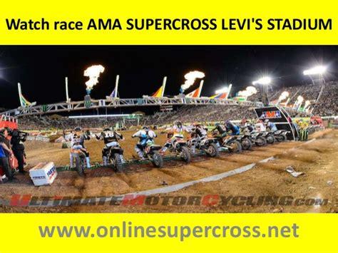 watch ama motocross live ama supercross levi 39 s stadium at santa clara online telecast