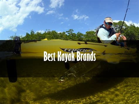 Best Fishing Boat Brands 2018 by The Best Kayak Brands In 2018 Review Guide Comparisons