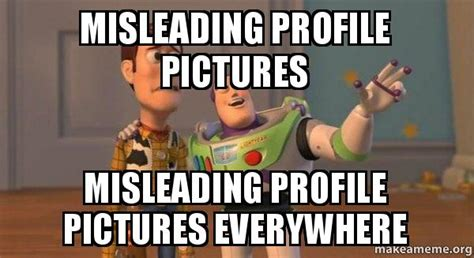 Pictures Meme - misleading profile pictures misleading profile pictures everywhere buzz and woody toy story