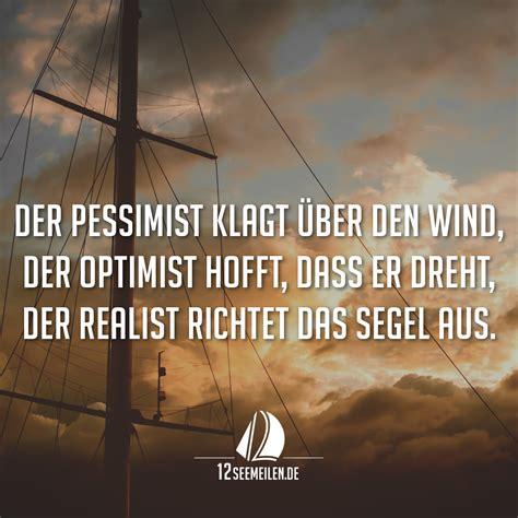 der pessimist klagt ueber den wind der optimist hofft