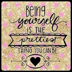 """Being yourself is the prettiest thing you can be"" # ..."