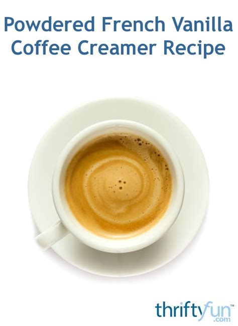 If you're just adding your favorite french vanilla coffee creamer is the perfect addition to so many recipes! Powdered French Vanilla Coffee Creamer Recipe? | ThriftyFun