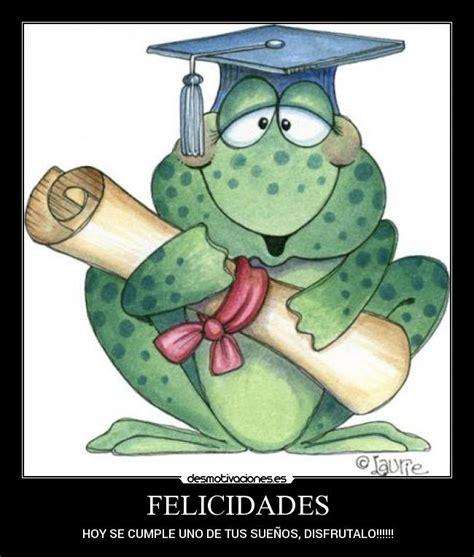 de felicidades en tu graduacion felicidades desmotivaciones