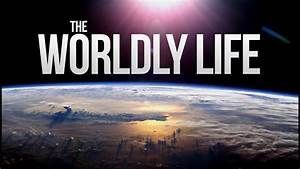 The, Worldly, Life, -, Dunya