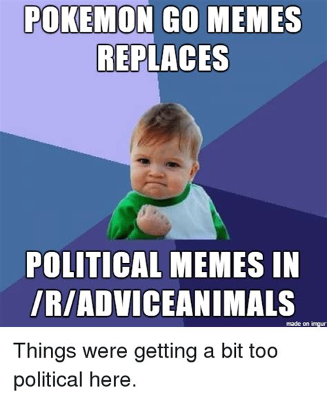 Imgur Com Meme - pokemon go memes replaces political memes in iriadviceanimals made on imgur things were getting