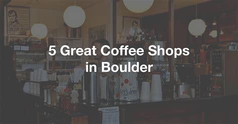 5 Great Coffee Shops in Boulder   Modern Prestige
