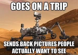 Goes on a trip Sends back pictures people actually want to ...