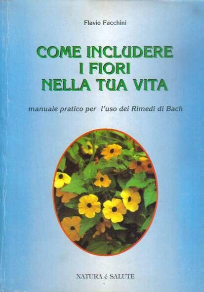 libro sui fiori un libro per te sui fiori di bach migliora la tua vita