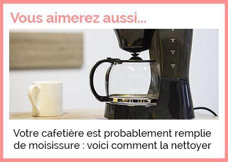 comment bien nettoyer sa cuisine comment bien nettoyer sa cafetière