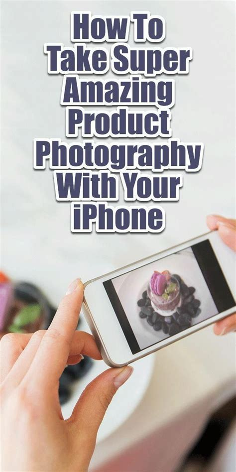 How To Take Super Amazing Product Photography With Your ...
