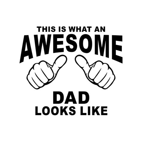 This Is What An Awesome Dad Looks Graphics Vectordesign