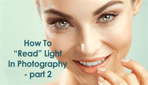 how to read light in photography part 2 fstoppers