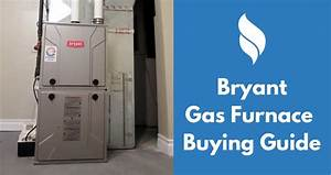 Bryant Gas Furnace Reviews  Prices And Buying Guide 2017