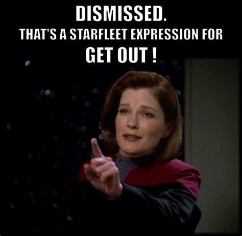 Star Trek Voyager Meme - dismissed that s a starfleet expression for get out star trek voyager captain janeway cpt