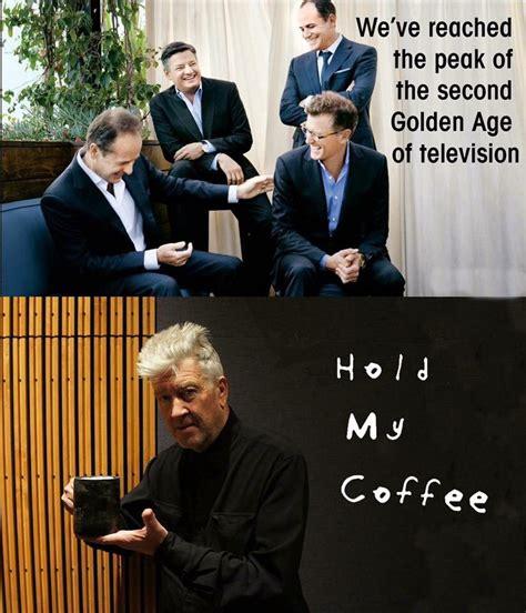 Hold My Coffee hold my coffee twinpeakscirclejerk