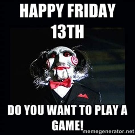 Do You Want To Play A Game Meme - 17 best images about friday 13th on pinterest happy friday the 13th on friday and a smile