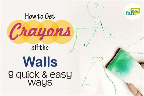 how to get crayon the wall how to get crayons off the walls 9 quick and easy ways fab how