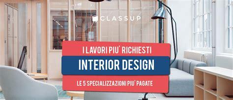 Diventare Arredatore D Interni by Classup Interior Design Come Diventare Arredatore D Interni