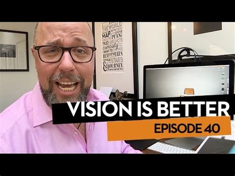 Vision Is Better, Ep40 The Best Thing You Can Do As A