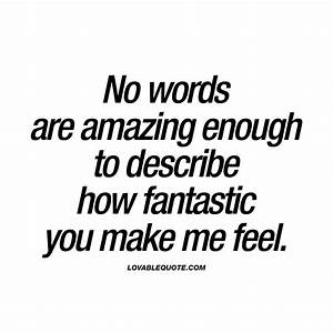 No words are am... Amazing Feeling Love Quotes