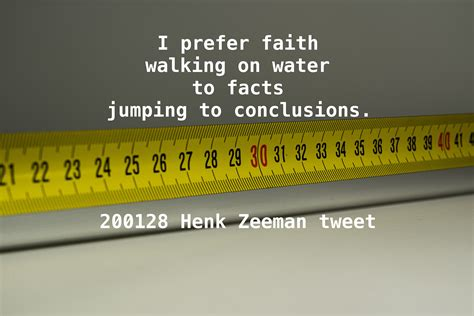 I prefer faith walking on water to facts jumping to ...