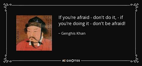 genghis khan quote  youre afraid dont