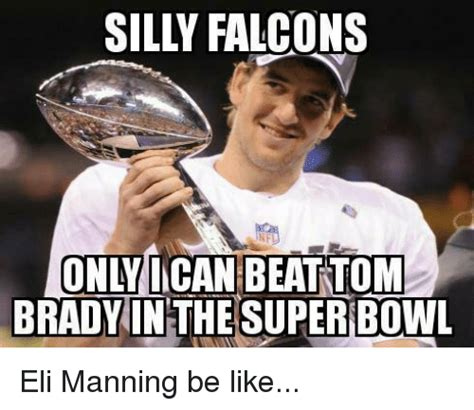 Eli Meme - only ican beattom brady in the super eli manning be like be like meme on sizzle